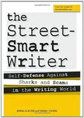 The Street Smart Writer: Self Defense Against Sharks and Scams in the Writing World-Jenna Glatzer & Daniel Steven