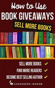 How to Use Book Giveaways to Sell More Books-Cassandra Ingram