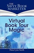 Virtual Book Tour Magic: The Secrets to Planning a Successful Book Promotion Tour-Dana Lynn Smith
