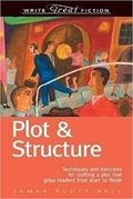 Plot & Structure: Techniques and Exercises for Crafting a Plot That Grips Readers from Start to Finish-James Scott Bell