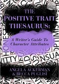 The Positive Trait Thesaurus: A Writer's Guide to Character Attributes-Angela Ackerman & Becca Puglisi