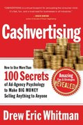 CA$HVERTISING: How to Use More than 100 Secrets of Ad-Agency Psychology to Make Big Money Selling Anything to Anyone-Drew Eric Whitman