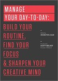 Manage Your Day-to-Day: Build Your Routine, Find Your Focus, and Sharpen Your Creative Mind-99U