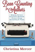Bean Counting for Authors: Helping Writers & Creative Business Owners Grasp Accounting & Taxes-Christina Mercer