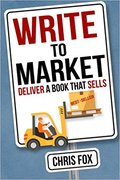 Write to Market: Deliver a Book that Sells (Write Faster, Write Smarter)-Chris Fox