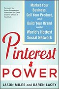 Pinterest Power: Market Your Business, Sell Your Product, and Build Your Brand on the World's Hottest Social Network-Jason G. Miles & Karen Lacey