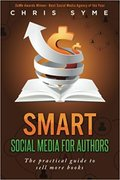 SMART Social Media For Authors: The practical guide for anyone to sell more books-Chris Syme