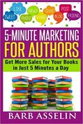 5-Minute Marketing for Authors: Get More Sales for Your Books in Just 5 Minutes a Day-Barb Asselin