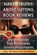NAKED TRUTHS About Getting Book Reviews: by Amazon Top Reviewer-Gisela Hausmann