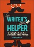 The Writer's Little Helper: Everything You Need to Know to Write Better and Get Published-James V. Smith Jr.