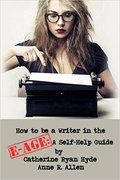 How to be a Writer in the E-Age: A Self-Help Guide-Anne R. Allen