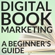 Digital Book Marketing - A Beginner's Guide-Shelf Help