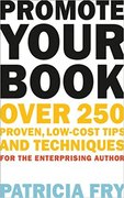 Promote Your Book: Over 250 Proven, Low-Cost Tips and Techniques-Patricia Fry