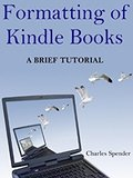 Formatting of Kindle Books: a Brief Tutorial-Charles Spender