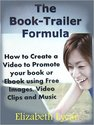 The Book-Trailer Formula: How to Promote your Book using Free Images, Video and Audio-Elizabeth Lycar