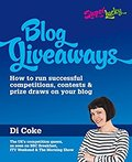 Blog Giveaways: How to run successful competitions, contests and prize draws on your blog-Di Coke