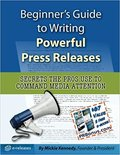 Beginner's Guide to Writing Powerful Press Releases: Secrets the Pros Use to Command Media Attention-Mickie Kennedy