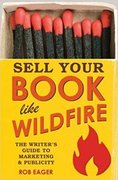 Sell Your Book Like Wildfire: The Writer's Guide to Marketing and Publicity-Rob Eagar